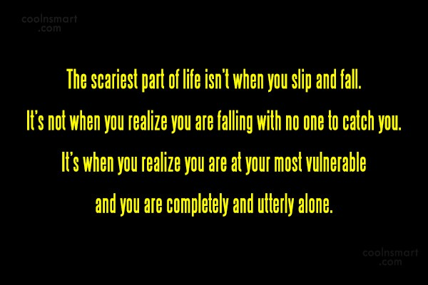Quote: The scariest part of life isn't when...