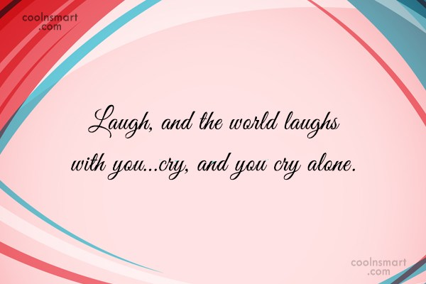 laugh and the world will laugh with you