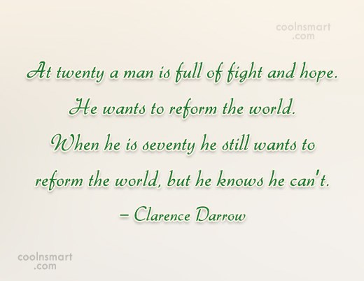Reform Quote: At twenty a man is full of...
