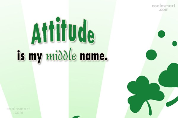 Attitude Quote: Attitude is my middle name.