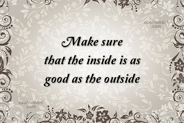 Attitude Quote: Make sure that the inside is as...