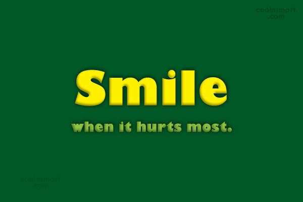 Quote: Smile when it hurts most. - CoolNsmart.com