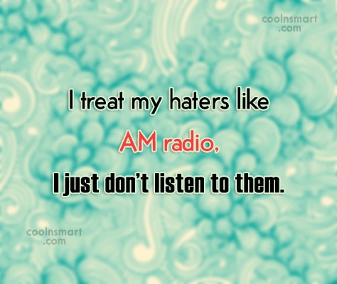 Attitude Quote: I treat my haters like AM radio,...