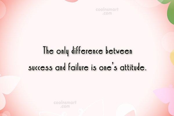 Attitude Quote: The only difference between success and failure...