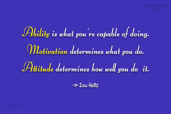 Quote: Ability is what you're capable of doing....