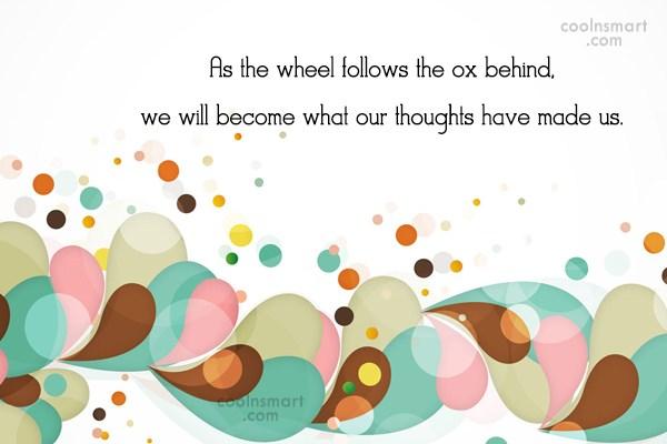 Attitude Quote: As the wheel follows the ox behind,...