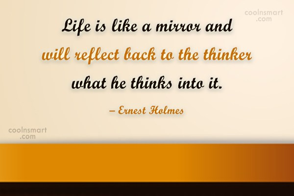 Attitude Quote: Life is like a mirror and will...
