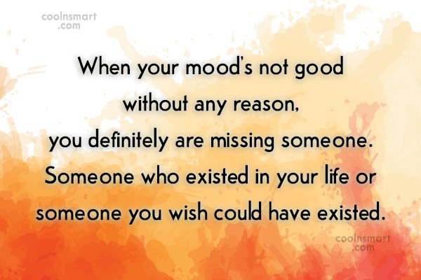 Quote: When your mood's not good without any...