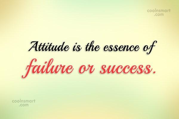 Attitude Quote: Attitude is the essence of failure or...