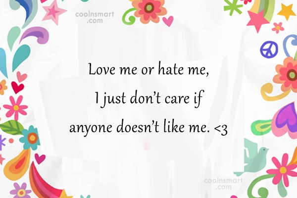 Attitude Quote: Love me or hate me, I just...