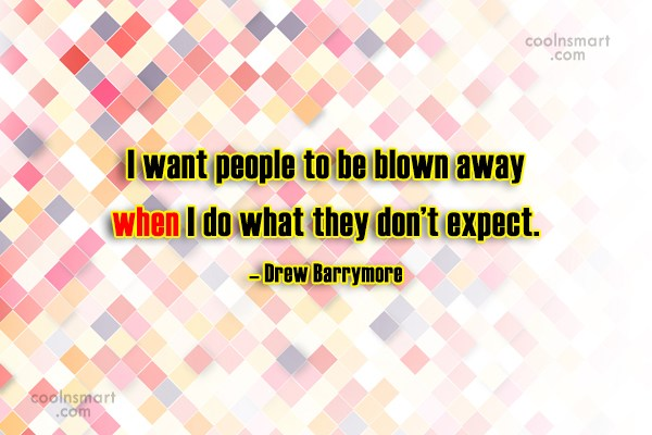Attitude Quote: I want people to be blown away...