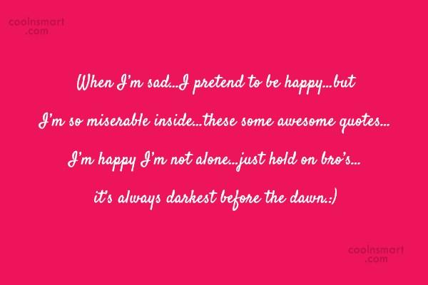 Quote: When I'm sad…I pretend to be happy…but...