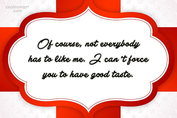 Attitude Quote: Of course, not everybody has to like...