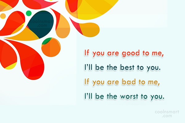 Attitude Quote: If you are good to me, I'll...
