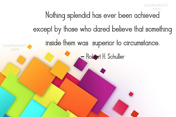 Quote: Nothing splendid has ever been achieved except...