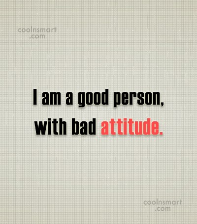 Bad Attitude Quotes Entrancing Attitude Quotes And Sayings  Images Pictures  Page 11  Coolnsmart