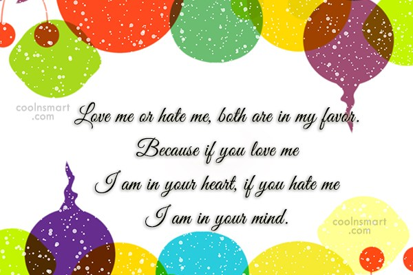 Attitude Quote: Love me or hate me, both are...