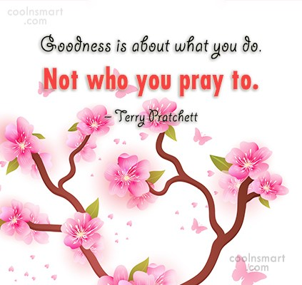 Prayer Quote: Goodness is about what you do. Not...