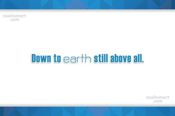 Attitude Quote: Down to earth still above all.