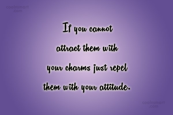 Attitude Quote: If you cannot attract them with your...