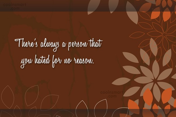 Attitude Quote: There's always a person that you hated...