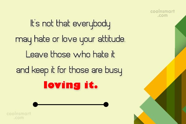 Attitude Quote: It's not that everybody may hate or...