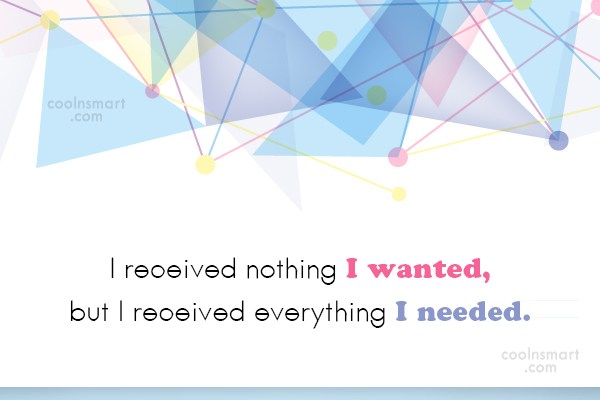 Attitude Quote: I received nothing I wanted, but I...