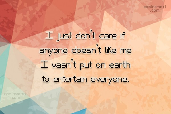 Attitude Quote: I just don't care if anyone doesn't...