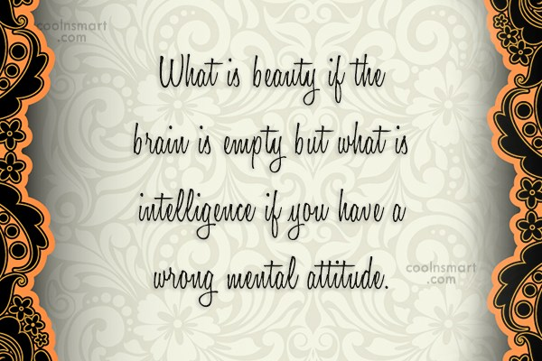 Attitude Quote: What is beauty if the brain is...