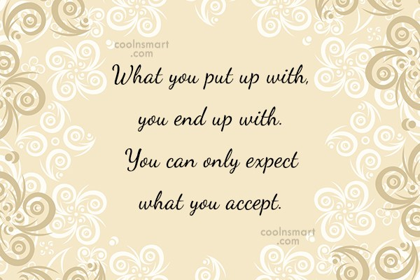 Attitude Quote: What you put up with, you end...
