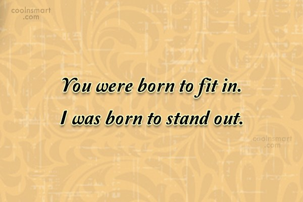 Attitude Quote: You were born to fit in. I...