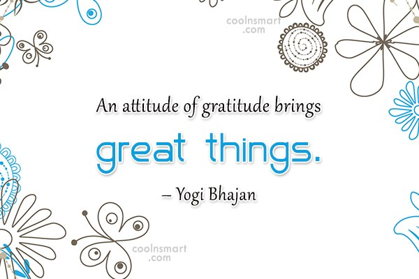 Attitude Quote: An attitude of gratitude brings great things....