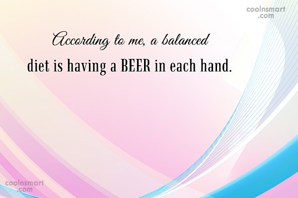 Quote: According to me, a balanced diet is...
