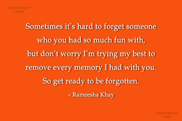 Quote: Sometimes it's hard to forget someone who...