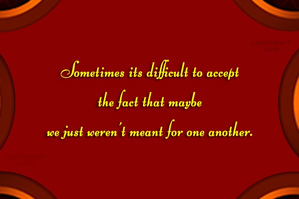 Acceptance Quote: Sometimes its difficult to accept the fact...