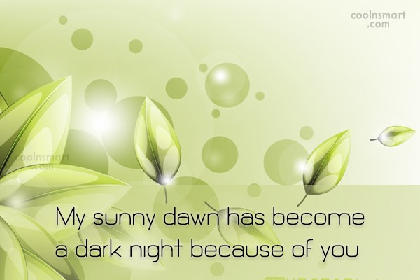 Quote: My sunny dawn has become a dark...