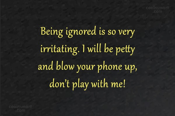 Quote: Being ignored is so very irritating. I...