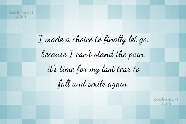 Quote: I made a choice to finally let...