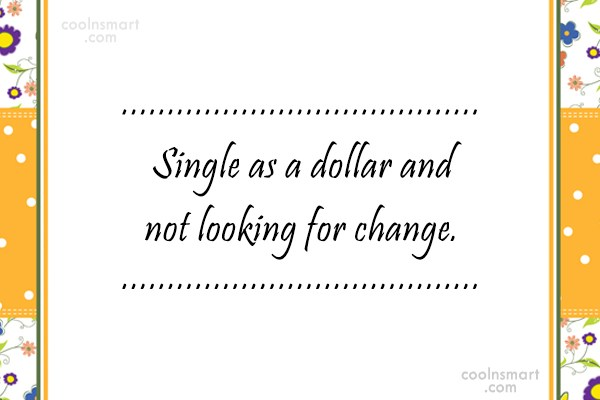Quote: Single as a dollar and not looking...