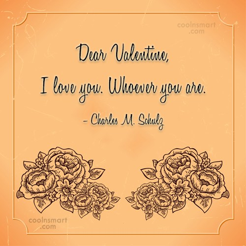 Quote: Dear Valentine, I love you. Whoever you...