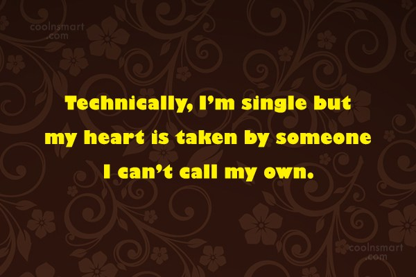 Being Single Quote: Technically, I'm single but my heart is...