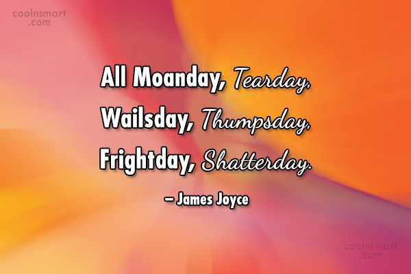 Quote: All Moanday, Tearday, Wailsday, Thumpsday, Frightday, Shatterday....