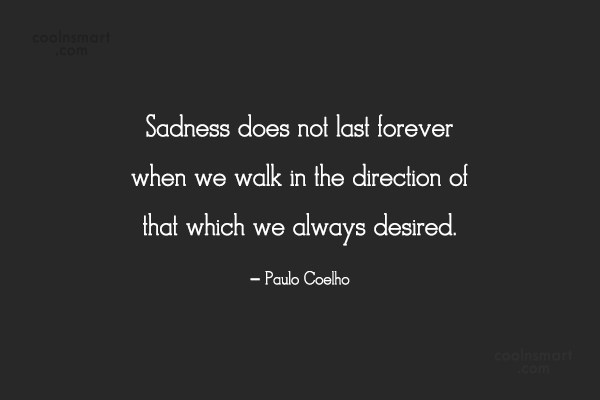 Quote: Sadness does not last forever when we...