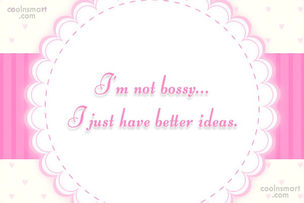 T-Shirt Quote: I'm not bossy… I just have better...