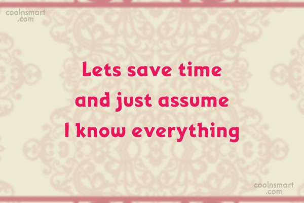 T-Shirt Quote: Lets save time and just assume I...
