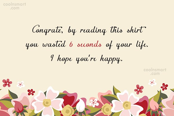 T-Shirt Quote: Congratz, by reading this shirt you wasted...