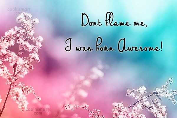 T-Shirt Quote: Dont blame me, I was born Awesome!
