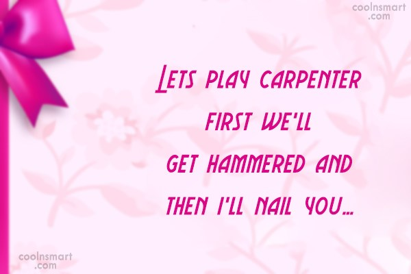 Quote: Lets play carpenter first we'll get hammered...