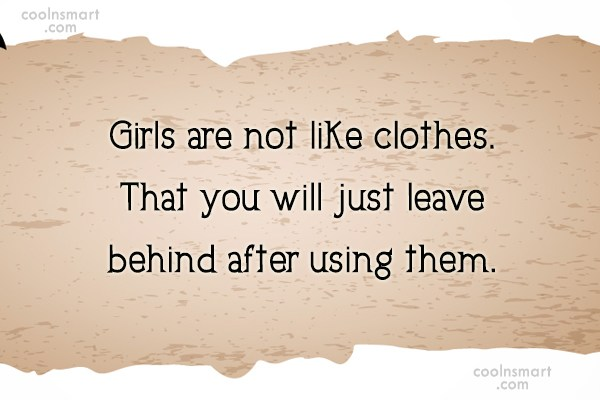 Quote: Girls are not like clothes. That you...