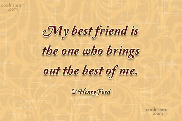 Quote: My best friend is the one who...